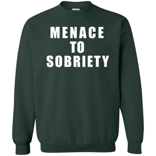 menace to sobriety sweatshirt - forest green