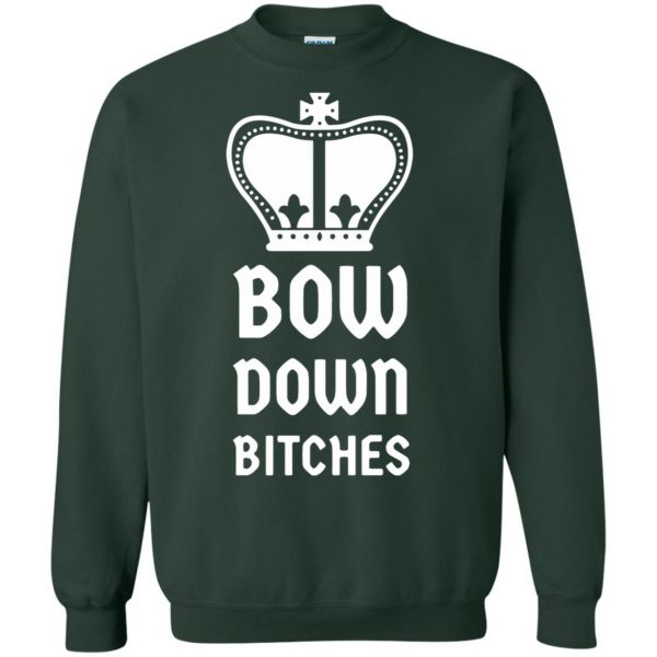 bow down bitches sweatshirt - forest green