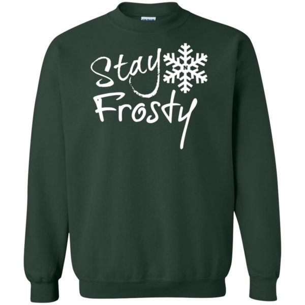 stay frosty sweatshirt - forest green