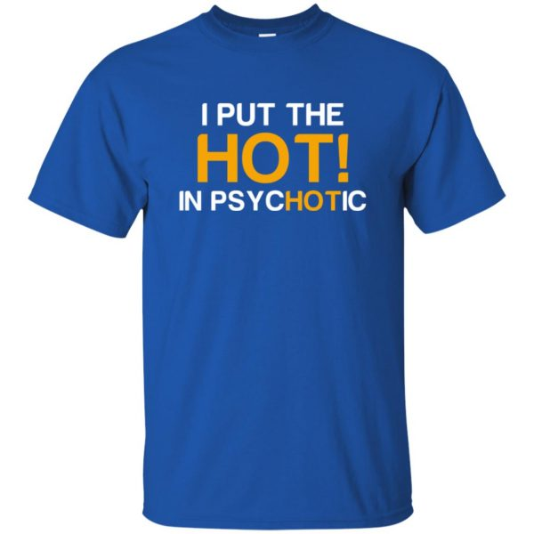 i put the hot in psychotic t shirt - royal blue