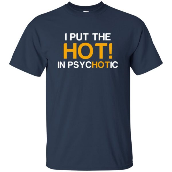 i put the hot in psychotic t shirt - navy blue