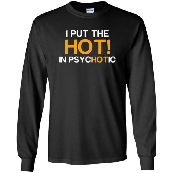 i put the hot in psychotic long sleeve - black