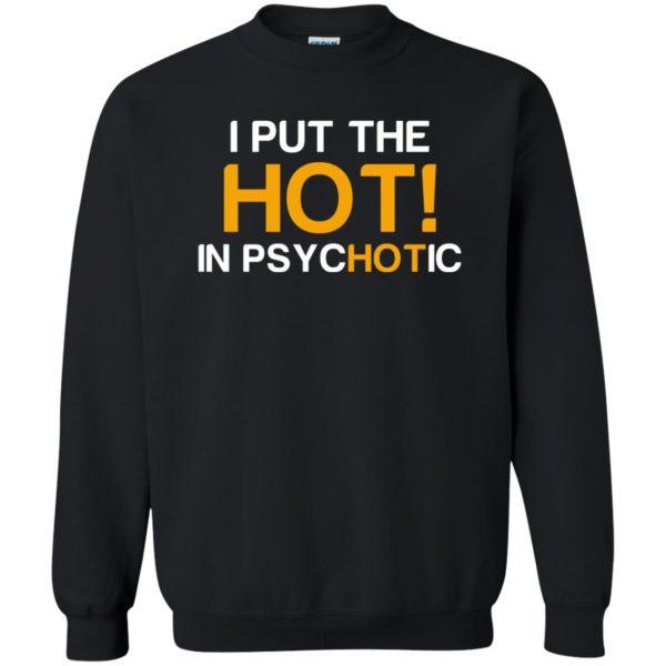 i put the hot in psychotic sweatshirt - black