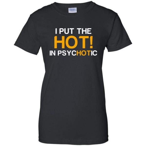 i put the hot in psychotic womens t shirt - lady t shirt - black