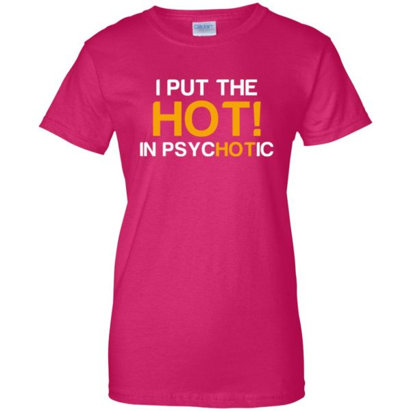 i put the hot in psychotic womens t shirt - lady t shirt - pink heliconia