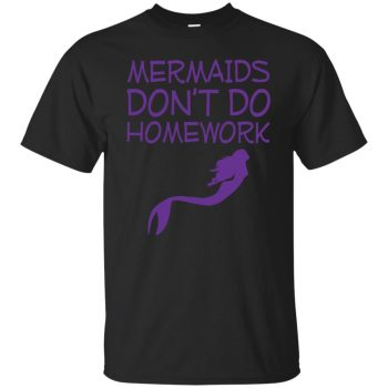 mermaids dont do homework shirt - black