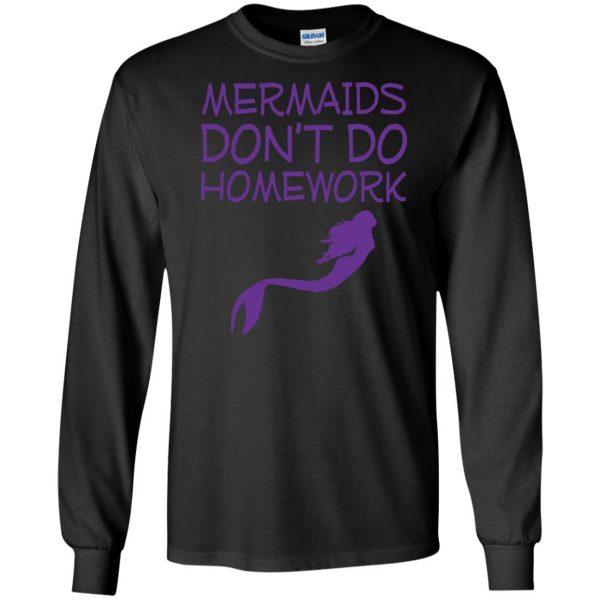 mermaids dont do homework long sleeve - black