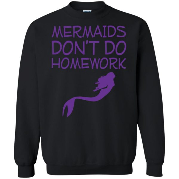 mermaids dont do homework sweatshirt - black