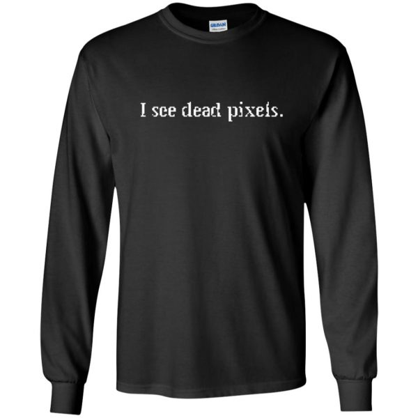 i see dead pixels long sleeve - black