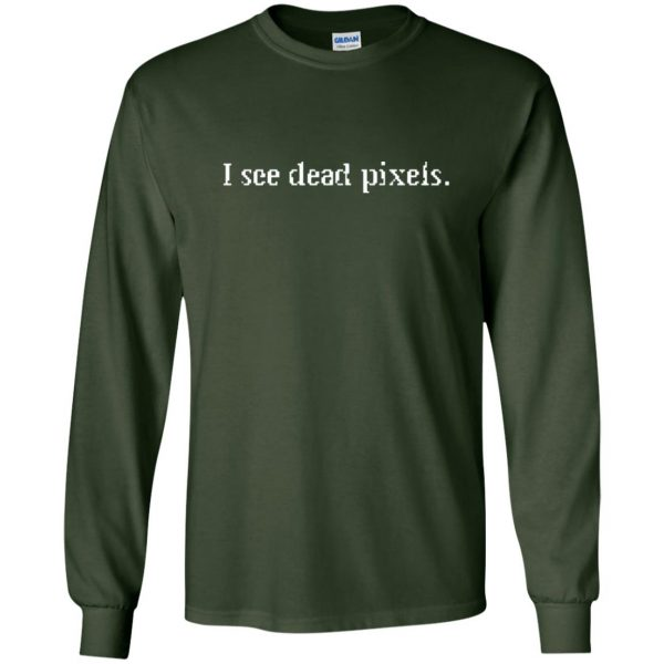 i see dead pixels long sleeve - forest green