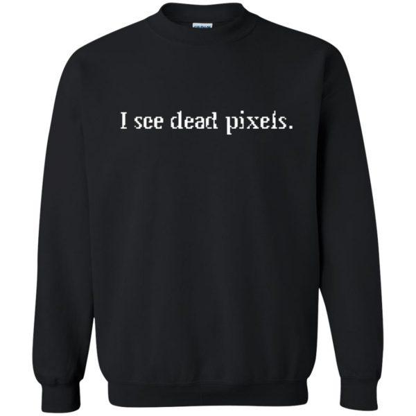 i see dead pixels sweatshirt - black