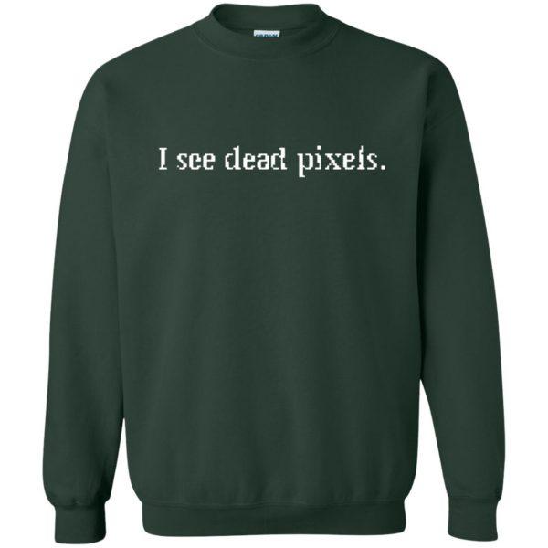i see dead pixels sweatshirt - forest green