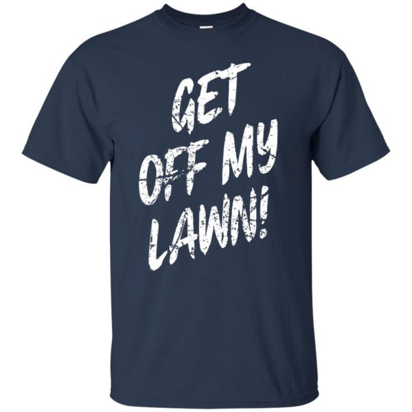 get off my lawn t shirt - navy blue