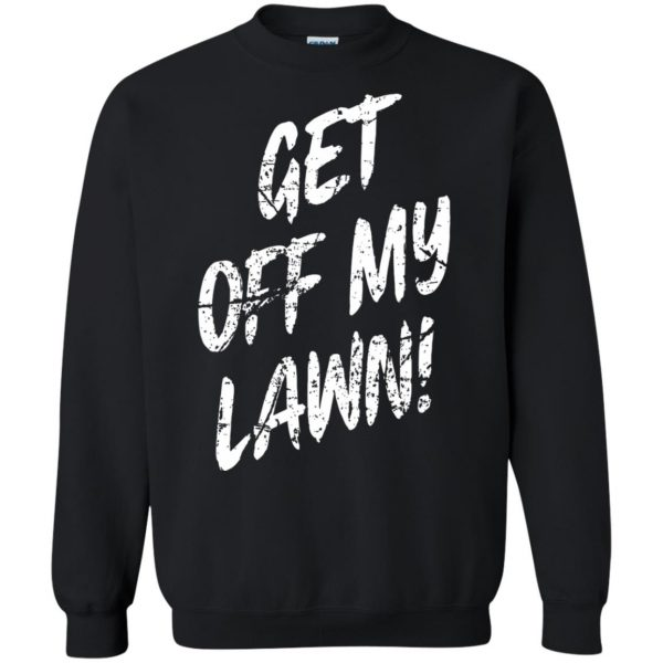 get off my lawn sweatshirt - black