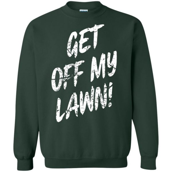 get off my lawn sweatshirt - forest green