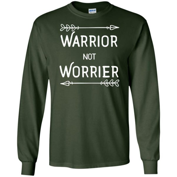 warrior not worrier long sleeve - forest green