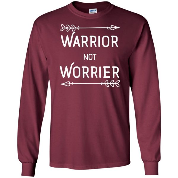 warrior not worrier long sleeve - maroon