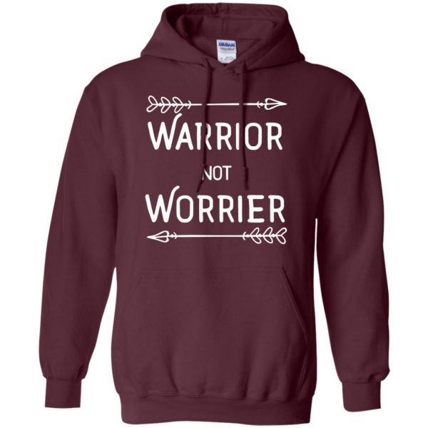warrior not worrier hoodie - maroon