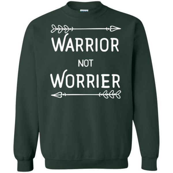 warrior not worrier sweatshirt - forest green