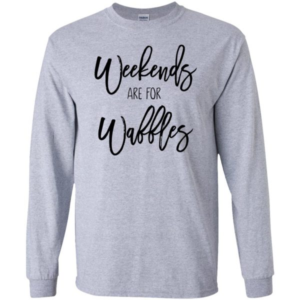 weekends are for waffles long sleeve - sport grey