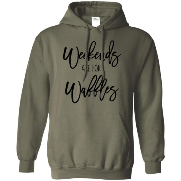 weekends are for waffles hoodie - military green