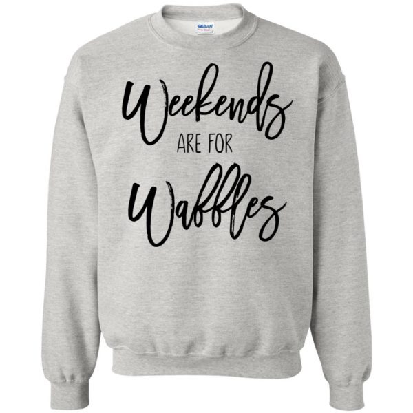 weekends are for waffles sweatshirt - ash