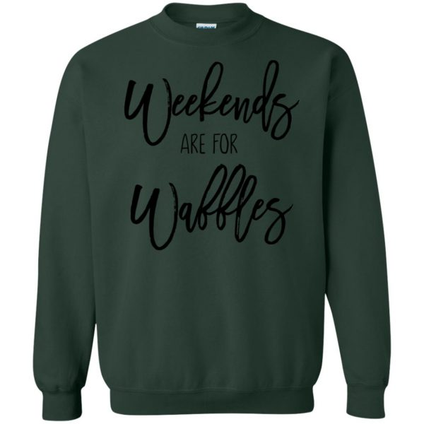 weekends are for waffles sweatshirt - forest green