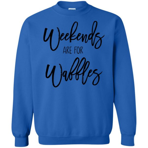 weekends are for waffles sweatshirt - royal blue