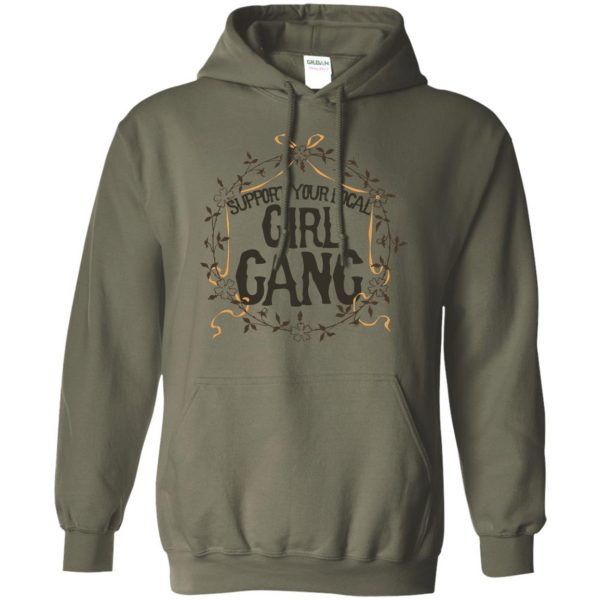 support your local girl gang hoodie - military green