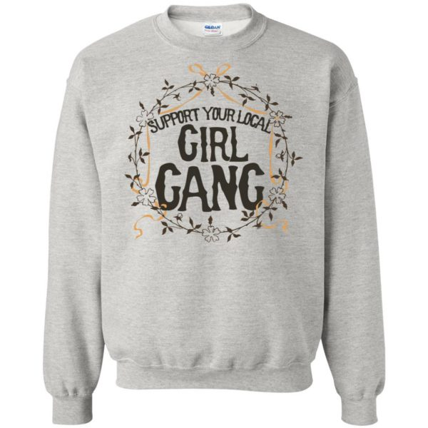 support your local girl gang sweatshirt - ash