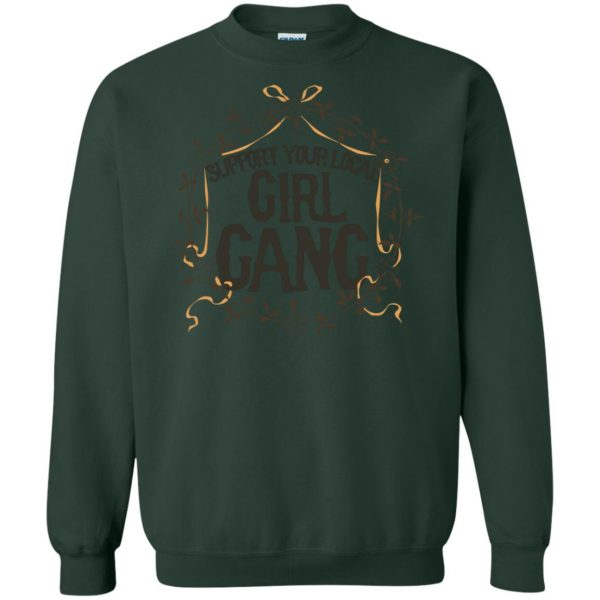 support your local girl gang sweatshirt - forest green