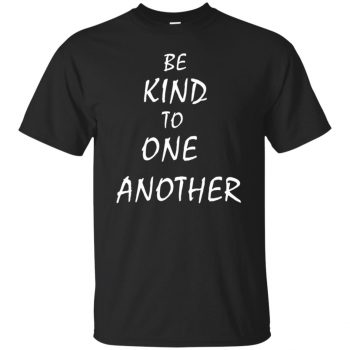 be kind to one another shirt - black