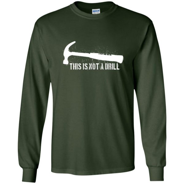 this is not a drill long sleeve - forest green