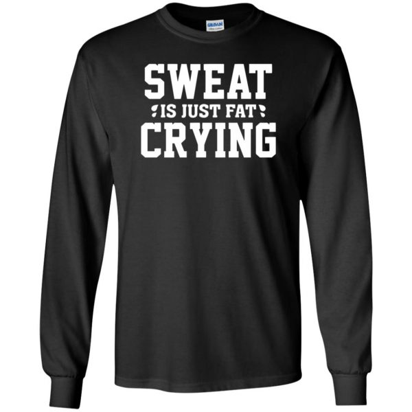 sweat is just fat crying long sleeve - black