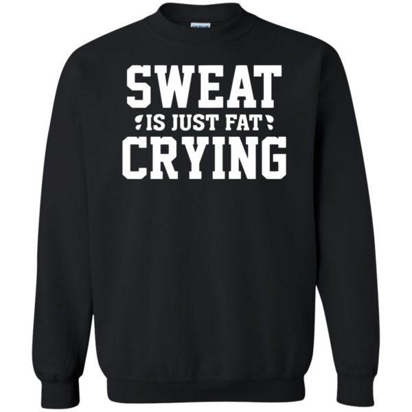 sweat is just fat crying sweatshirt - black