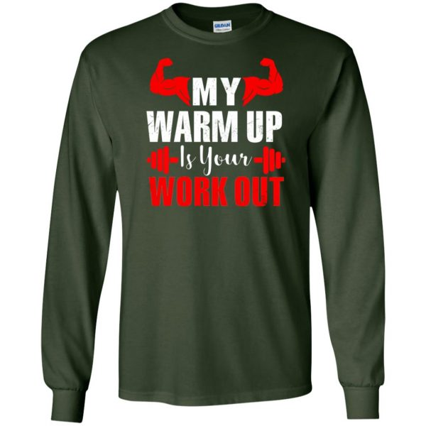 my warmup is your workout long sleeve - forest green
