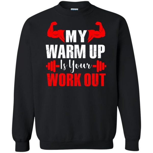 my warmup is your workout sweatshirt - black
