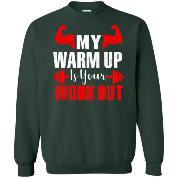 my warmup is your workout sweatshirt - forest green