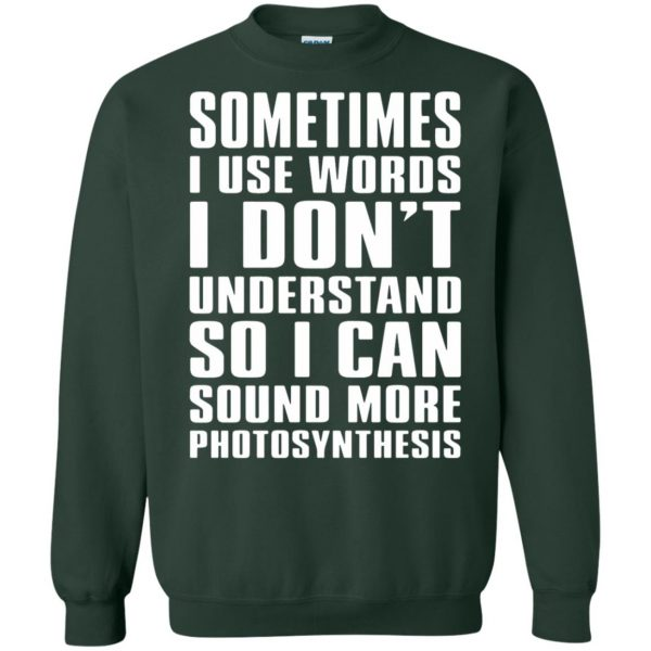 sometimes i use big words photosynthesis sweatshirt - forest green