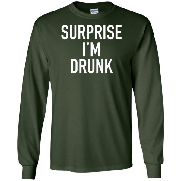 surprise i'm drunk long sleeve - forest green
