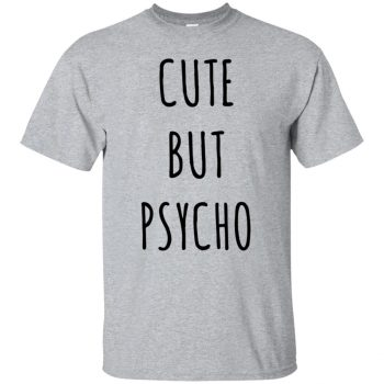 cute but psycho t shirt - sport grey