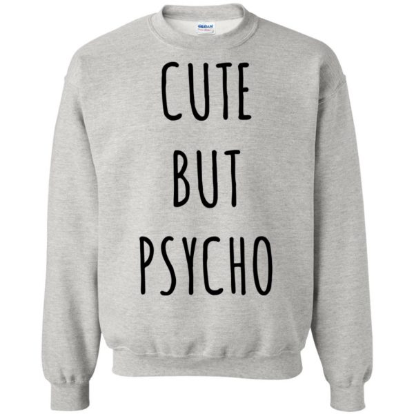 cute but psycho sweatshirt - ash
