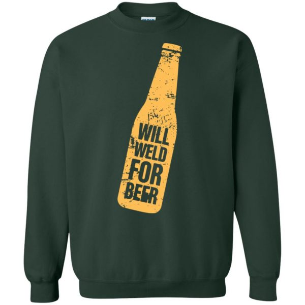 Will Weld For Beer sweatshirt - forest green