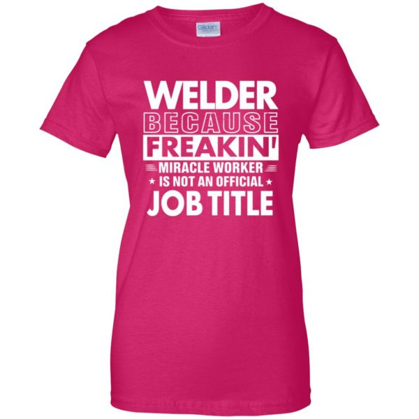 WELDER Funny Job title womens t shirt - lady t shirt - pink heliconia