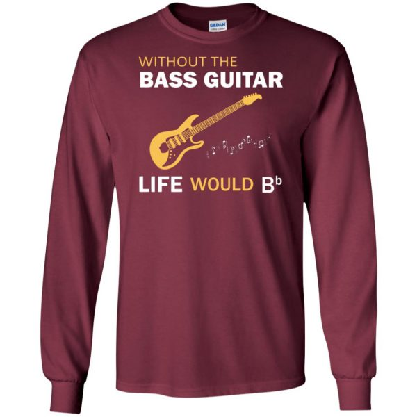 Without The Bass Guitar Life Would Bb long sleeve - maroon