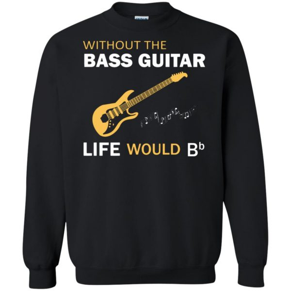 Without The Bass Guitar Life Would Bb sweatshirt - black