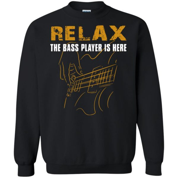 Relax The Bass Player Is Here sweatshirt - black