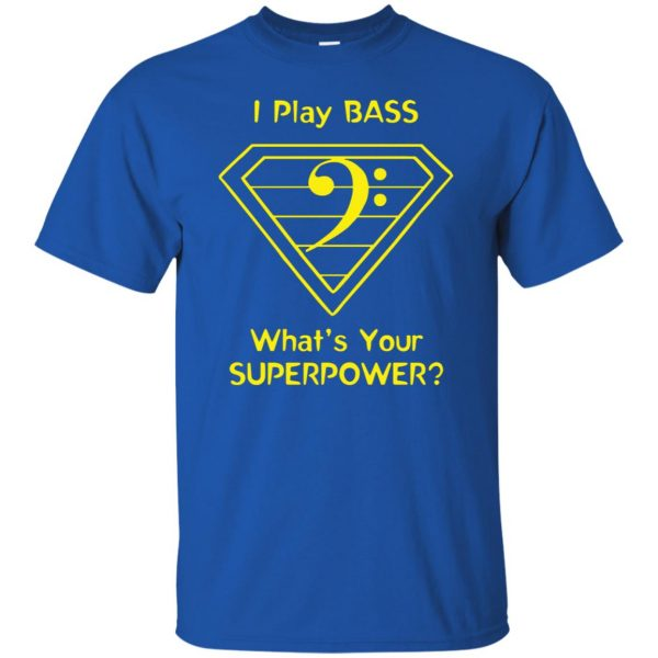 I Play Bass - What's Your Superpower? t shirt - royal blue