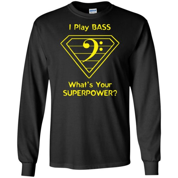 I Play Bass - What's Your Superpower? long sleeve - black
