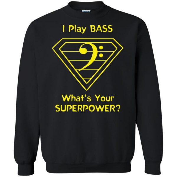 I Play Bass - What's Your Superpower? sweatshirt - black